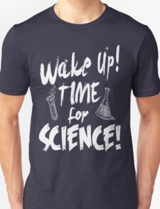 Wake Up! Time For Science! Unisex T-Shirt