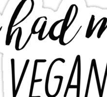 You had me at Vegan Sticker
