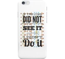 If the cops did not see it... iPhone Case/Skin