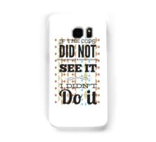 If the cops did not see it... Samsung Galaxy Case/Skin