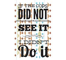 If the cops did not see it... Photographic Print