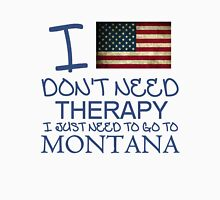 I Don't Need Therapy I Just Need To Go To Montana T Shirt and Hoodie Unisex T-Shirt