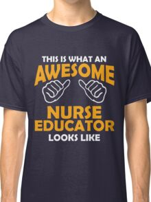This Is What Nurse Educator Looks Like! Classic T-Shirt