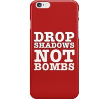 Drop Shadows Not Bombs iPhone Case/Skin