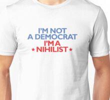 I'm not a Democrat; I'm a nihilist Unisex T-Shirt