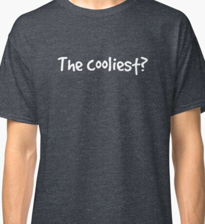 The cooliest? in white Classic T-Shirt