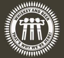 Whiskey and beer – that's why we're here! (White) by MrFaulbaum