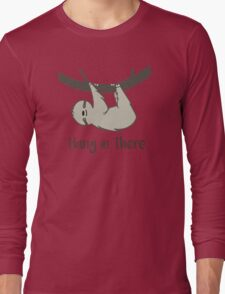 Hang in There! Long Sleeve T-Shirt