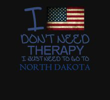 I Don't Need Therapy I Just Need To Go To North Dakota T Shirt and Hoodie Unisex T-Shirt