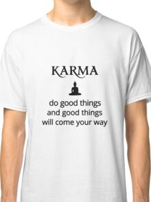 Karma - Buddha - do good things! Classic T-Shirt