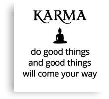 Karma - Buddha - do good things! Canvas Print