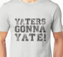 Yaters Gonna Yate Shirt  Unisex T-Shirt