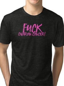 Fuck ovarian cancer! Tri-blend T-Shirt