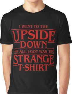 Stranger Things: I Went to the Upside Down and All I got was this Strange T-Shirt Graphic T-Shirt