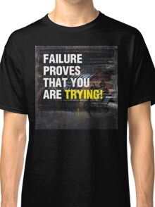 Failure Proves That You Are Trying Classic T-Shirt