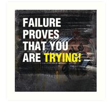 Failure Proves That You Are Trying Art Print