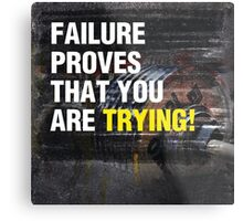 Failure Proves That You Are Trying Metal Print