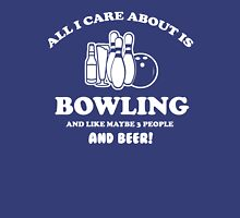 All I care about is Bowling and like maybe 3 people and beer Unisex T-Shirt