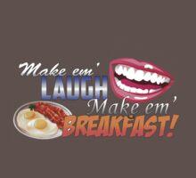 Make em' Laugh, Make em' Breakfast! by jayaims