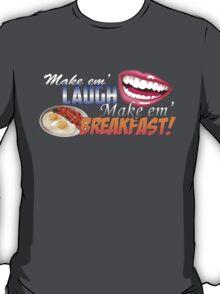 Make em' Laugh, Make em' Breakfast! T-Shirt