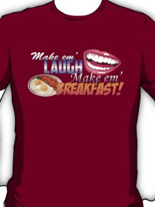 Make em' Laugh, Make em' Breakfast! T-Shirt