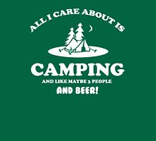 All I care about is Camping and like maybe 3 people and beer Unisex T-Shirt