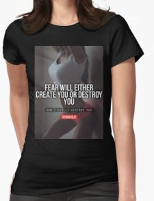 Fear Will Either Create You or Destroy You Womens Fitted T-Shirt