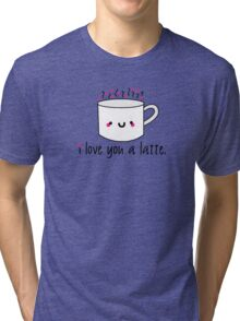 I Love You A Latte Tri-blend T-Shirt