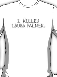 I KILLED LAURA PALMER DESIGN T-Shirt