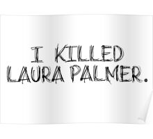 I KILLED LAURA PALMER DESIGN Poster