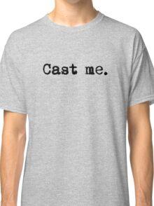 Cast Me. Classic T-Shirt