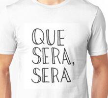 Que Sera, Sera Unisex T-Shirt