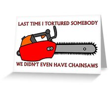 Have Chainsaw Will Torture Greeting Card