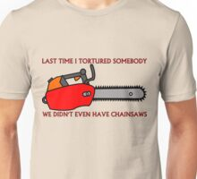 Have Chainsaw Will Torture Unisex T-Shirt