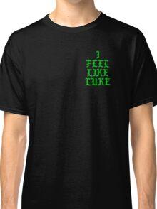 I FEEL LIKE LUKE T-SHIRT Classic T-Shirt