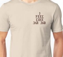 I FEEL LIKE JAR JAR T-SHIRT  Unisex T-Shirt