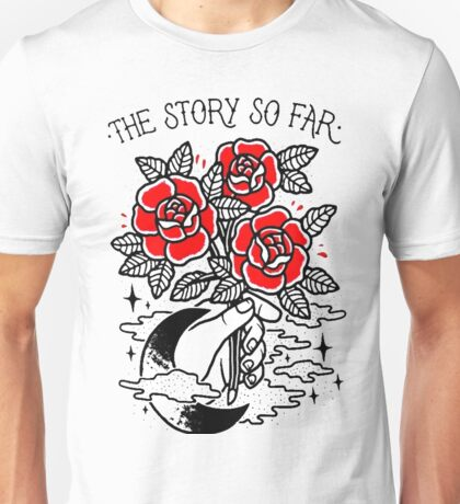 the story so far Unisex T-Shirt