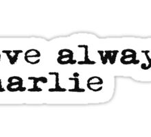 Love always, charlie. Sticker