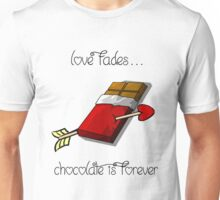 Love fades...chocolate is forever  Unisex T-Shirt