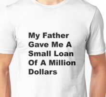 My Father gave Me A Small Loan Of A Million Dollars - Donald Trump Unisex T-Shirt