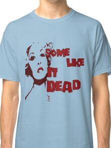 Some Like It Dead Classic T-Shirt