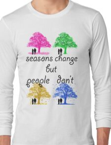 seasons change but people dont Long Sleeve T-Shirt