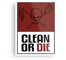 Clean or Die Metal Print