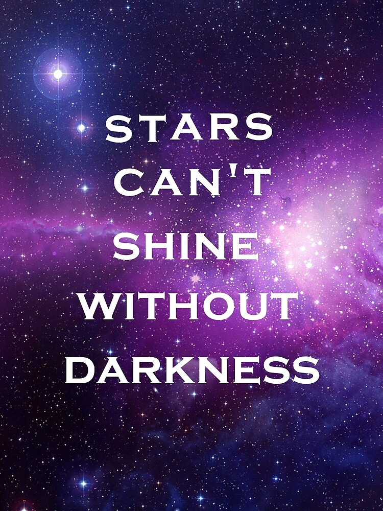 Quot Galaxy Stars Can T Shine Without Darkness Quote Quot By