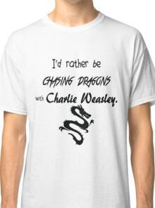 Chasing Dragons With Charlie Weasley Classic T-Shirt
