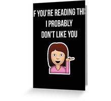 I probably don't like you Greeting Card