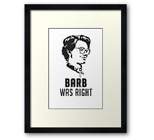 Barb Was Right - WHITE Framed Print