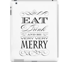 Eat Drink and Be Merry iPad Case/Skin