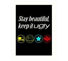 Stay beautiful, keep it ugly. Art Print