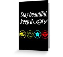 Stay beautiful, keep it ugly. Greeting Card